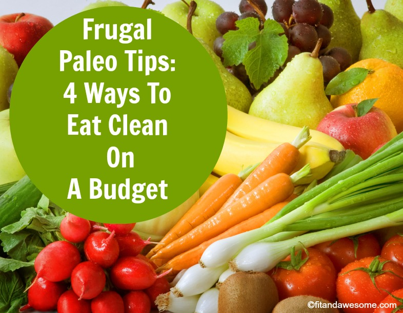 Frugal Paleo Tips for Eating Clean on A Budget