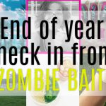 END OF YEAR CHECK IN FROM ZOMBIE BAIT